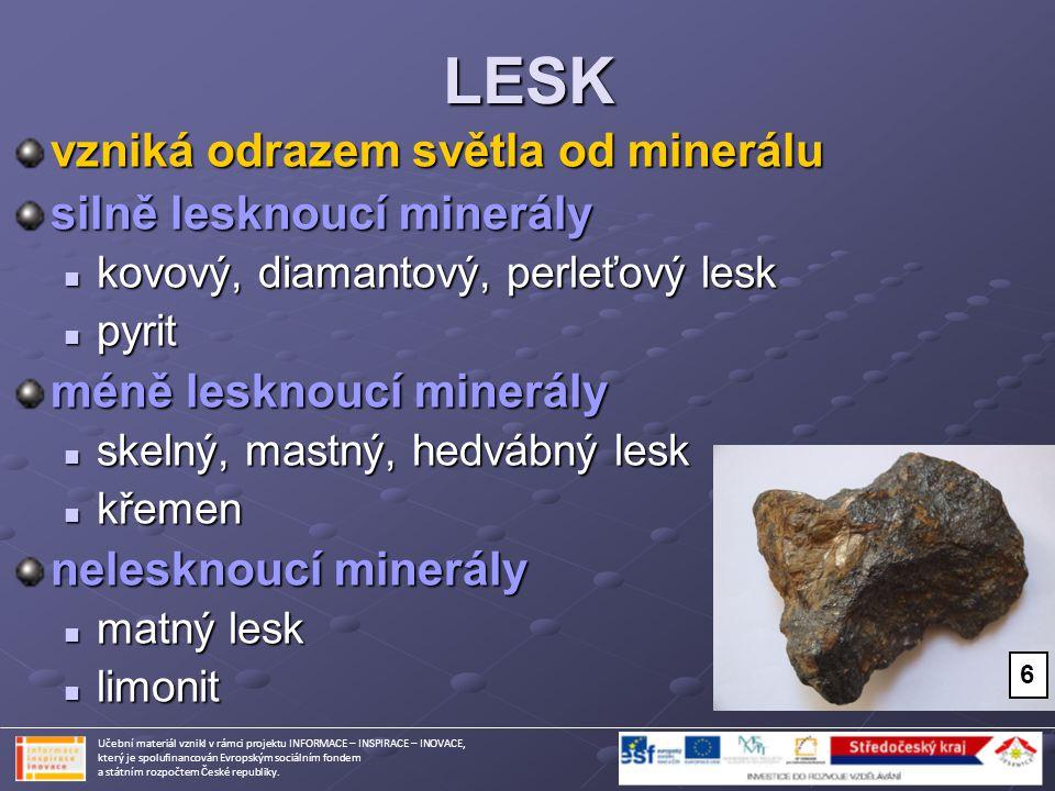 LESK vzniká odrazem světla od minerálu silně lesknoucí minerály kovový, diamantový, perleťový lesk kovový, diamantový, perleťový lesk pyrit pyrit méně