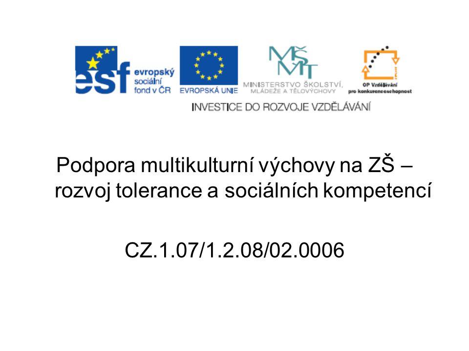 Podpora multikulturní výchovy na ZŠ – rozvoj tolerance a sociálních kompetencí CZ.1.07/1.2.08/02.0006