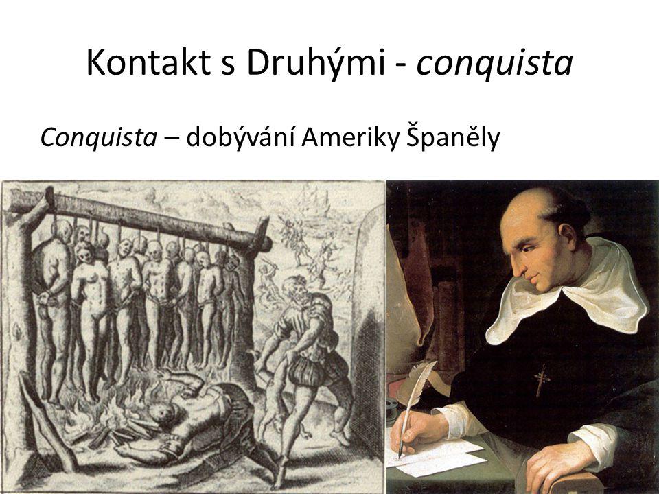Kontakt s Druhými - conquista Conquista – dobývání Ameriky Španěly
