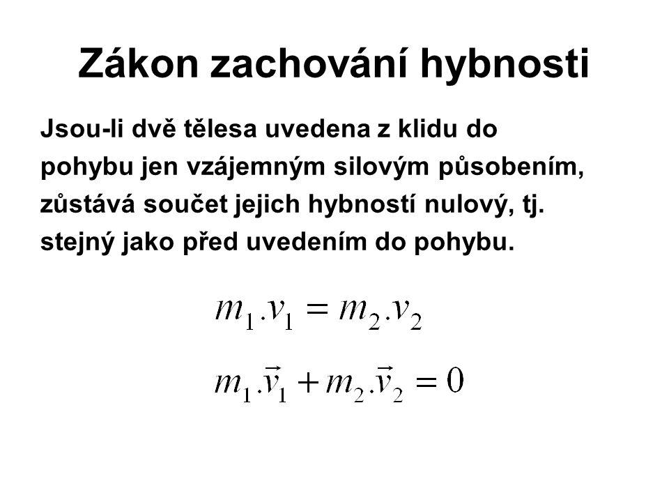 Zákon zachování hybnosti Jsou-li dvě tělesa uvedena z klidu do pohybu jen vzájemným silovým působením, zůstává součet jejich hybností nulový, tj. stej