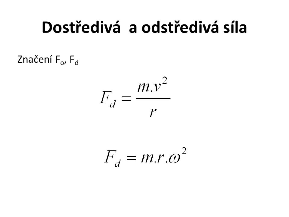Dostředivá a odstředivá síla Značení F o, F d.