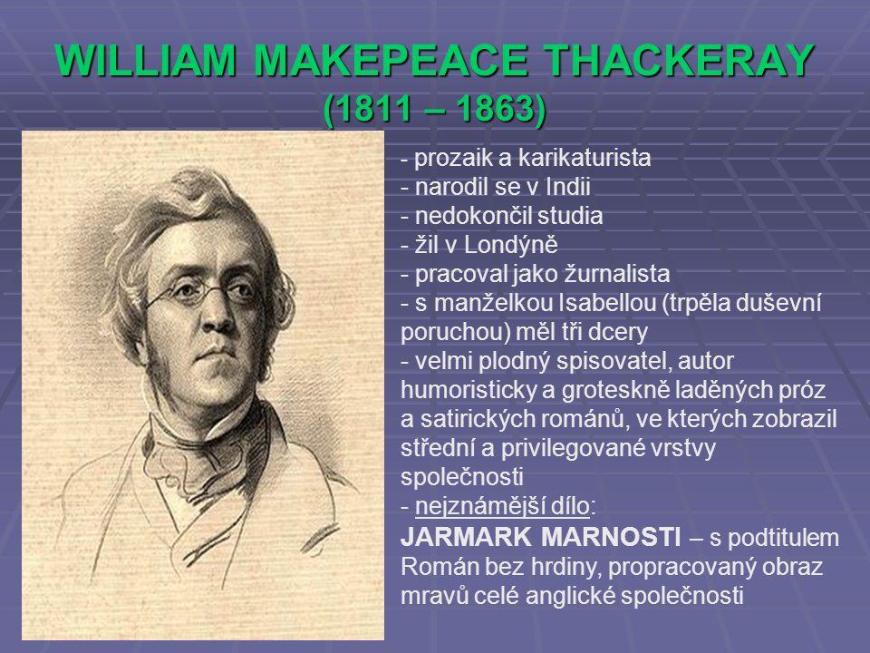 WILLIAM MAKEPEACE THACKERAY (1811 – 1863) - p- prozaik a karikaturista - narodil se v Indii edokončil studia - žil v Londýně - pracoval jako žurnalist