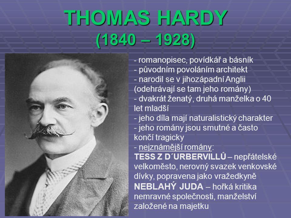 THOMAS HARDY (1840 – 1928) - r- romanopisec, povídkář a básník - původním povoláním architekt - narodil se v jihozápadní Anglii (odehrávají se tam jeh
