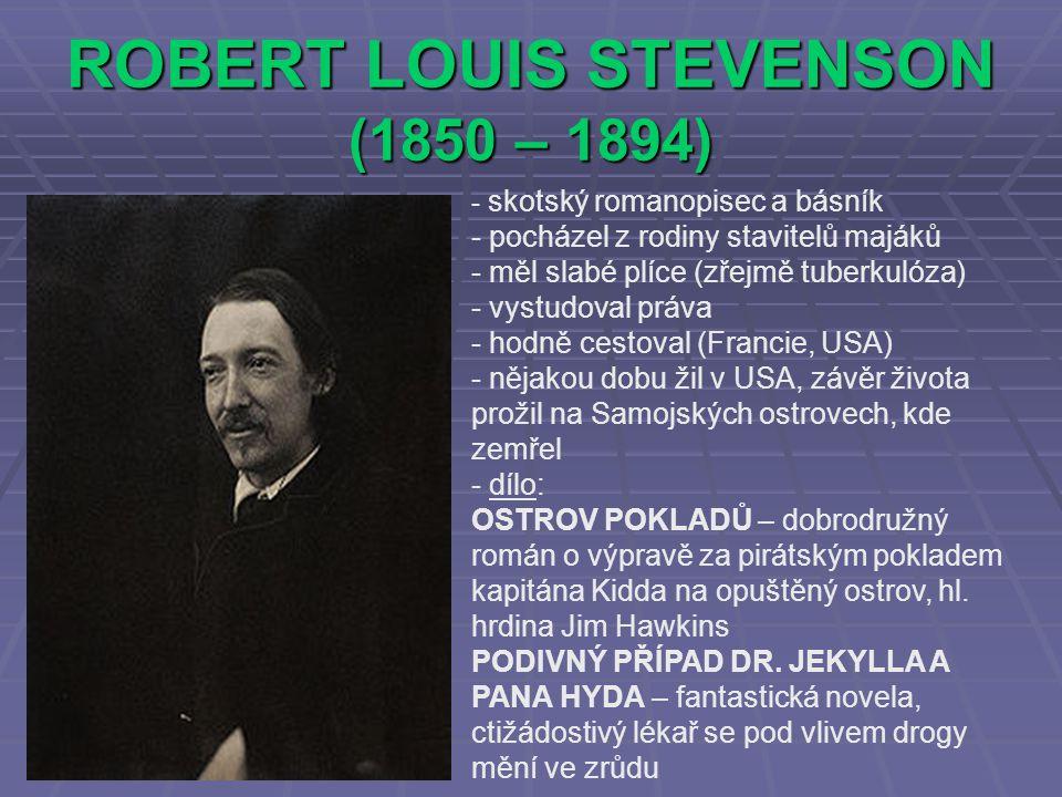 ROBERT LOUIS STEVENSON (1850 – 1894) - s- skotský romanopisec a básník - pocházel z rodiny stavitelů majáků - měl slabé plíce (zřejmě tuberkulóza) - v
