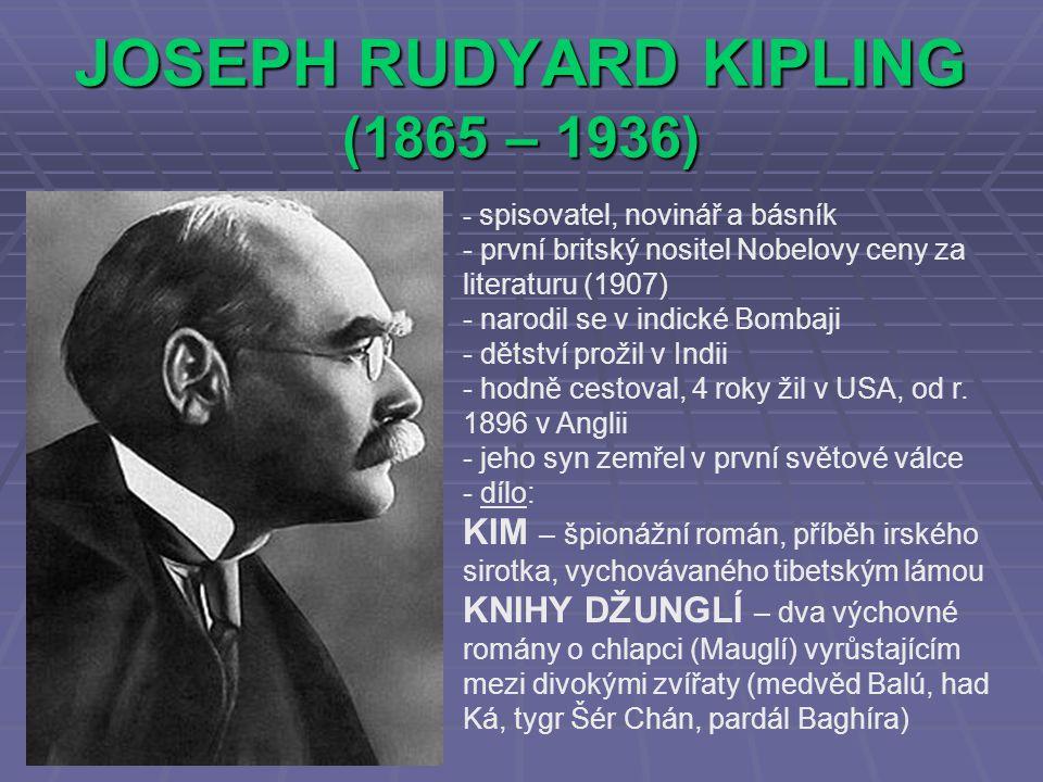 JOSEPH RUDYARD KIPLING (1865 – 1936) - s- spisovatel, novinář a básník - první britský nositel Nobelovy ceny za literaturu (1907) - narodil se v indic
