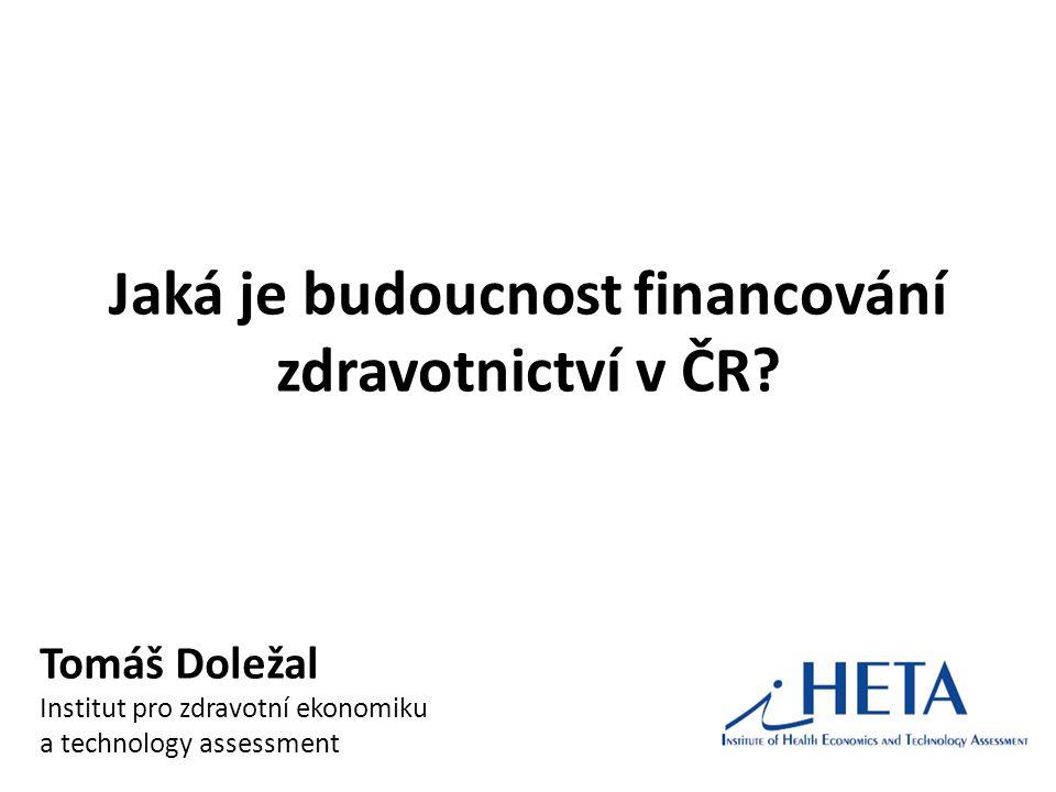 Jaká je budoucnost financování zdravotnictví v ČR? Tomáš Doležal Institut pro zdravotní ekonomiku a technology assessment