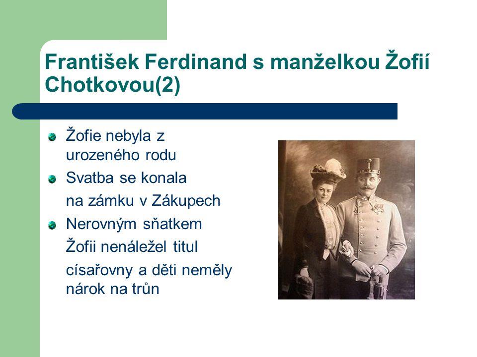 František Ferdinand s manželkou Žofií Chotkovou(2) Žofie nebyla z urozeného rodu Svatba se konala na zámku v Zákupech Nerovným sňatkem Žofii nenáležel