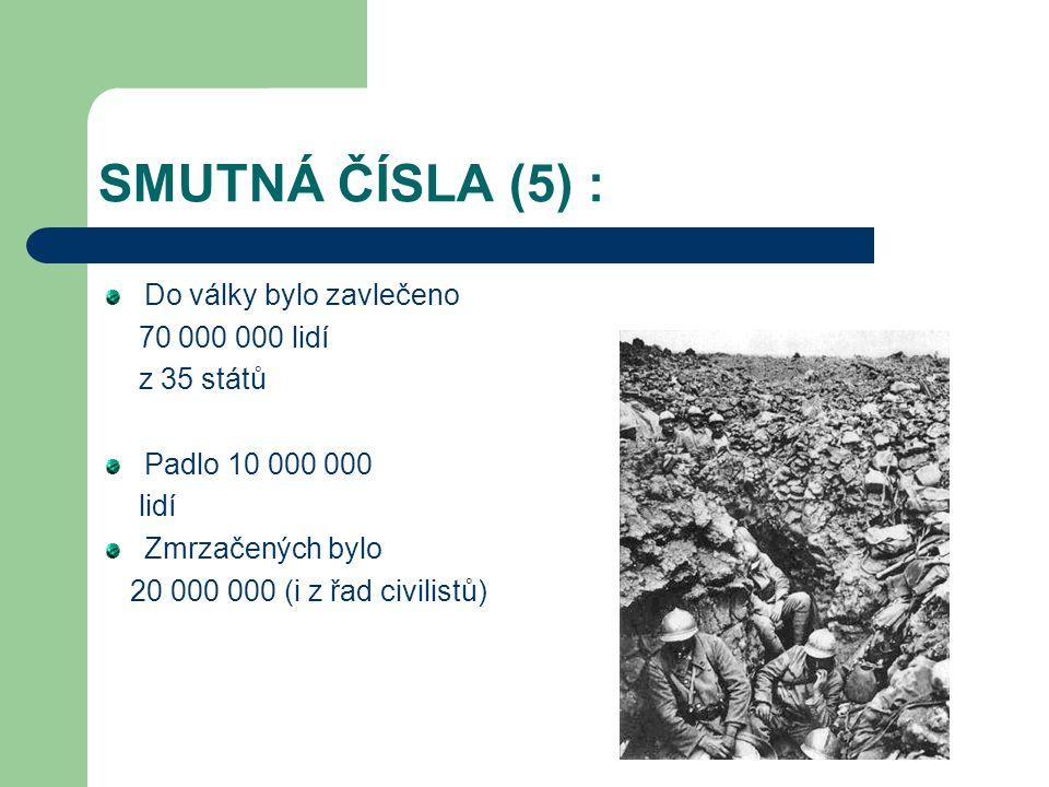 SMUTNÁ ČÍSLA (5) : Do války bylo zavlečeno 70 000 000 lidí z 35 států Padlo 10 000 000 lidí Zmrzačených bylo 20 000 000 (i z řad civilistů)