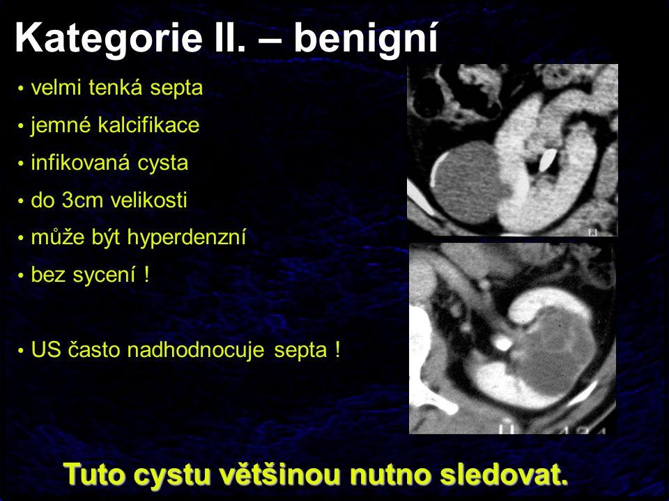 Kategorie II. – benigní Tuto cystu většinou nutno sledovat. velmi tenká septa jemné kalcifikace infikovaná cysta do 3cm velikosti může být hyperdenzní
