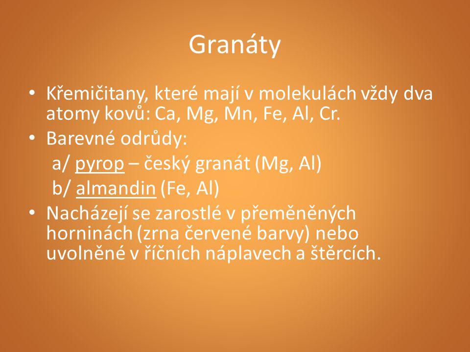 Granáty Křemičitany, které mají v molekulách vždy dva atomy kovů: Ca, Mg, Mn, Fe, Al, Cr.