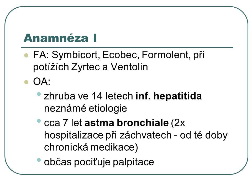 Anamnéza I FA: Symbicort, Ecobec, Formolent, při potížích Zyrtec a Ventolin OA: zhruba ve 14 letech inf.