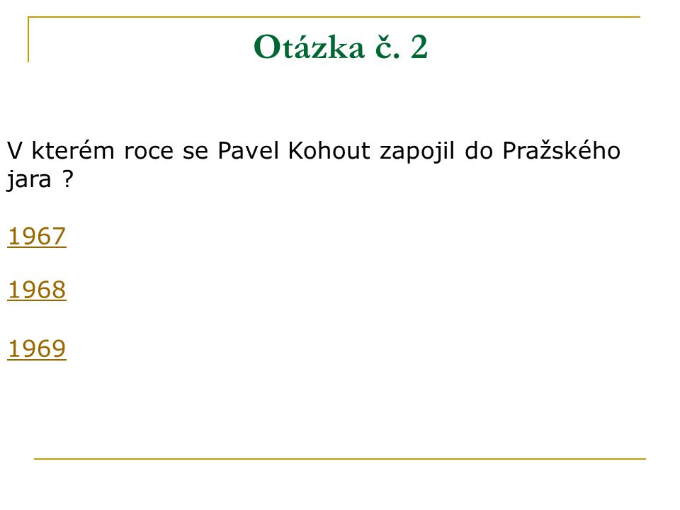 Otázka č. 2 V kterém roce se Pavel Kohout zapojil do Pražského jara 1967 1968 1969