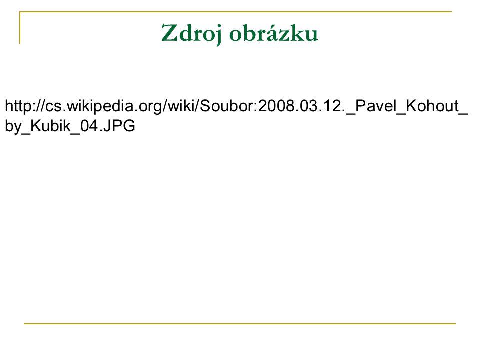 Zdroj obrázku http://cs.wikipedia.org/wiki/Soubor:2008.03.12._Pavel_Kohout_ by_Kubik_04.JPG