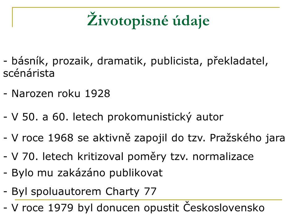 Životopisné údaje - básník, prozaik, dramatik, publicista, překladatel, scénárista - Narozen roku 1928 - V 50.