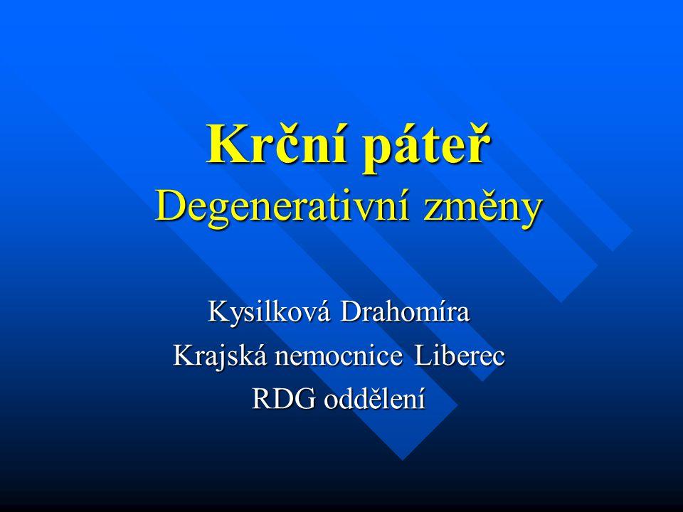 Krční páteř Degenerativní změny Kysilková Drahomíra Krajská nemocnice Liberec RDG oddělení
