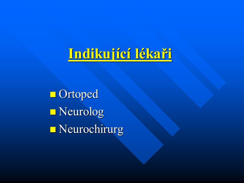 Indikující lékaři Ortoped Ortoped Neurolog Neurolog Neurochirurg Neurochirurg