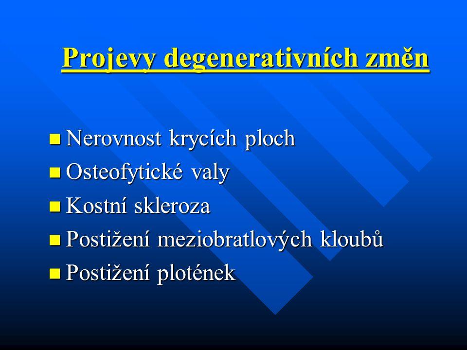 Projevy degenerativních změn Nerovnost krycích ploch Nerovnost krycích ploch Osteofytické valy Osteofytické valy Kostní skleroza Kostní skleroza Posti
