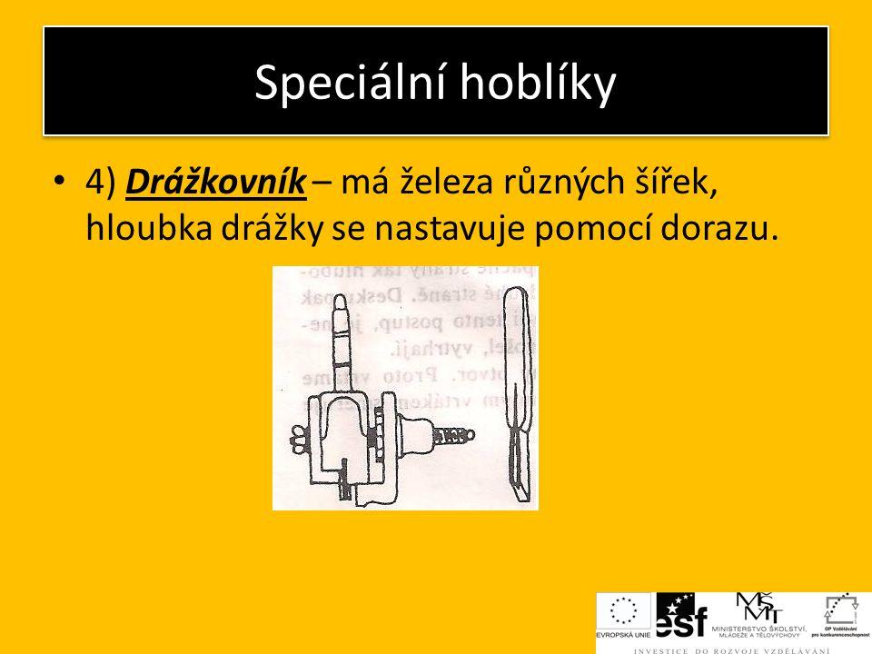 Speciální hoblíky 4) Drážkovník – má železa různých šířek, hloubka drážky se nastavuje pomocí dorazu.