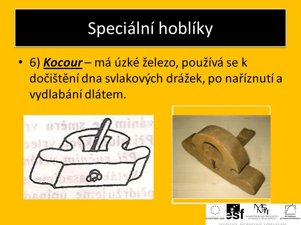 Speciální hoblíky 6) Kocour – má úzké železo, používá se k dočištění dna svlakových drážek, po naříznutí a vydlabání dlátem.
