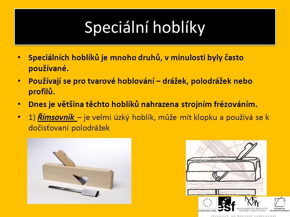 Speciální hoblíky 2) Člunkař – má zaoblený plaz, rovné železo s klopkou, používá se na hoblování oblých, vypouklých nebo vydutých ploch a hran.
