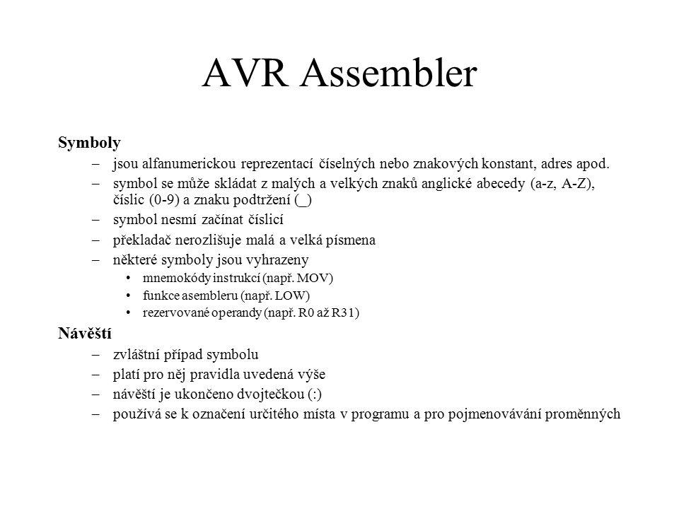 AVR Assembler Symboly –jsou alfanumerickou reprezentací číselných nebo znakových konstant, adres apod. –symbol se může skládat z malých a velkých znak