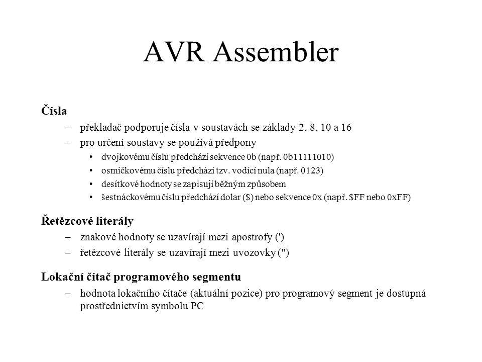 AVR Assembler – operátory !logická negace   logický součet &&logický součin <menší >větší <=menší nebo rovno >=větší nebo rovno ==rovno !=nerovno +sčítání -odčítání nebo znaménko mínus *násobení /dělení ~bitová negace  bitový součet &bitový součin ^výlučný bitový součet <<posuv vlevo >>posuv vpravo
