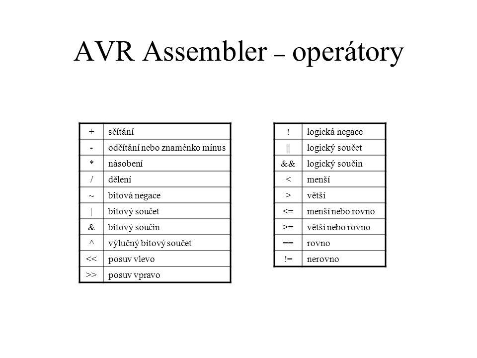 AVR Assembler – operátory !logická negace ||logický součet &&logický součin <menší >větší <=menší nebo rovno >=větší nebo rovno ==rovno !=nerovno +sčí