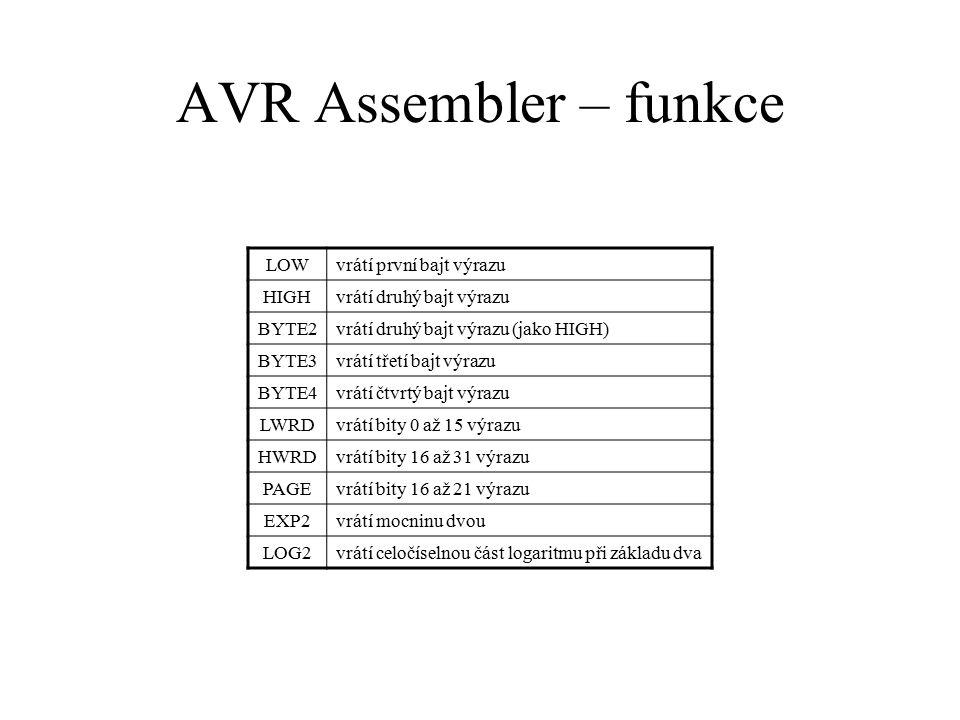 AVR Assembler – funkce LOWvrátí první bajt výrazu HIGHvrátí druhý bajt výrazu BYTE2vrátí druhý bajt výrazu (jako HIGH) BYTE3vrátí třetí bajt výrazu BY