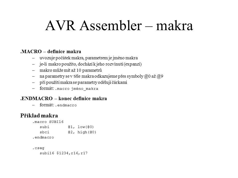Definiční soubory C:\Program Files\Atmel\AVR Tools\AvrAssembler\Appnotes Pro každý typ mikroprocesoru AVR jeden definiční soubor, který obsahuje –určení typu mikroprocesoru – direktiva.device –definice V/V registrů –definice ukazatelových registrů –definice konců paměťových segmentů –definice vektorů přerušení Pro procesor ATmega8 se příslušný definiční soubor jmenuje m8def.inc