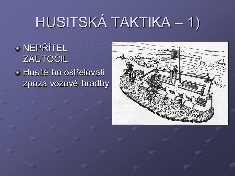 HUSITSKÁ TAKTIKA – 1) NEPŘÍTEL ZAÚTOČIL Husité ho ostřelovali zpoza vozové hradby