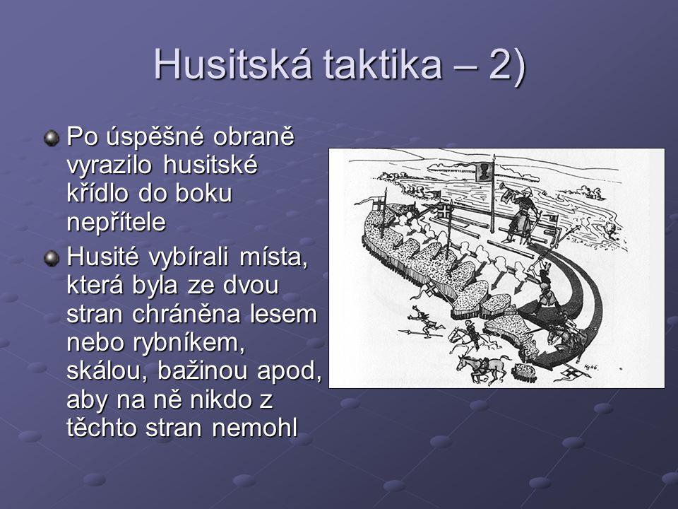 Husitská taktika – 2) Po úspěšné obraně vyrazilo husitské křídlo do boku nepřítele Husité vybírali místa, která byla ze dvou stran chráněna lesem nebo