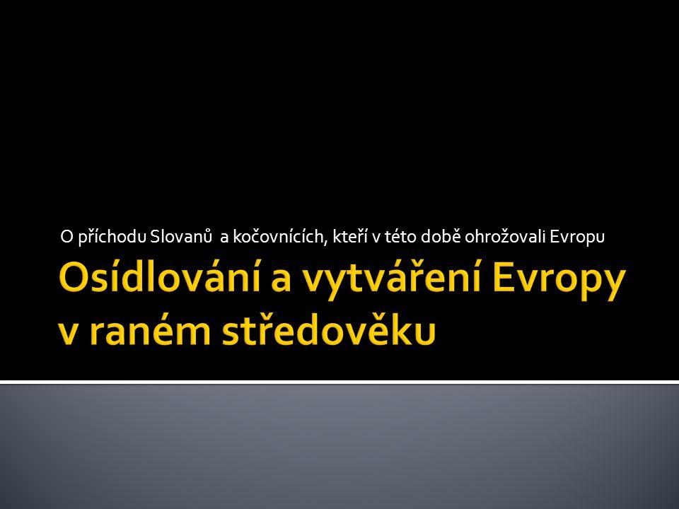 O příchodu Slovanů a kočovnících, kteří v této době ohrožovali Evropu