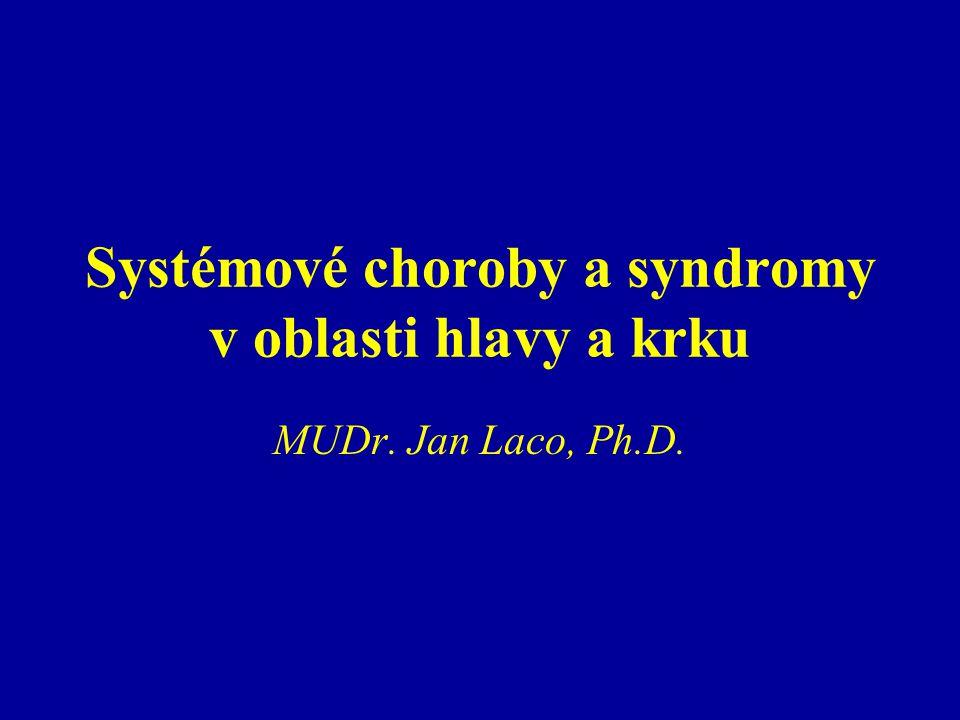 Systémové choroby a syndromy v oblasti hlavy a krku MUDr. Jan Laco, Ph.D.