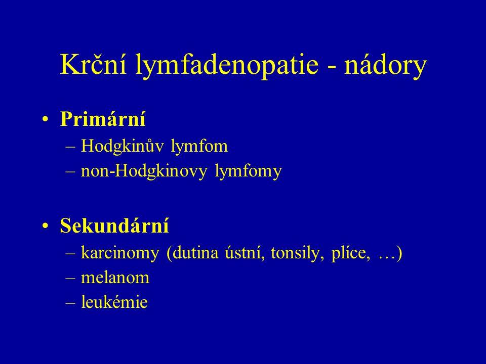 Krční lymfadenopatie - nádory Primární –Hodgkinův lymfom –non-Hodgkinovy lymfomy Sekundární –karcinomy (dutina ústní, tonsily, plíce, …) –melanom –leukémie