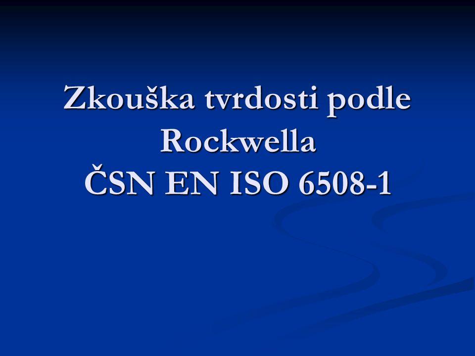 Základní údaje Zkouška tvrdosti Zkouška tvrdosti Vyjadřuje se hloubkou vtisku indentoru Vyjadřuje se hloubkou vtisku indentoru Používá se kužel 120°, nebo kulička o průměru 1,587mm (3,175mm) Používá se kužel 120°, nebo kulička o průměru 1,587mm (3,175mm) HRA,HRC – kužel HRA,HRC – kužel HRB - kulička HRB - kulička