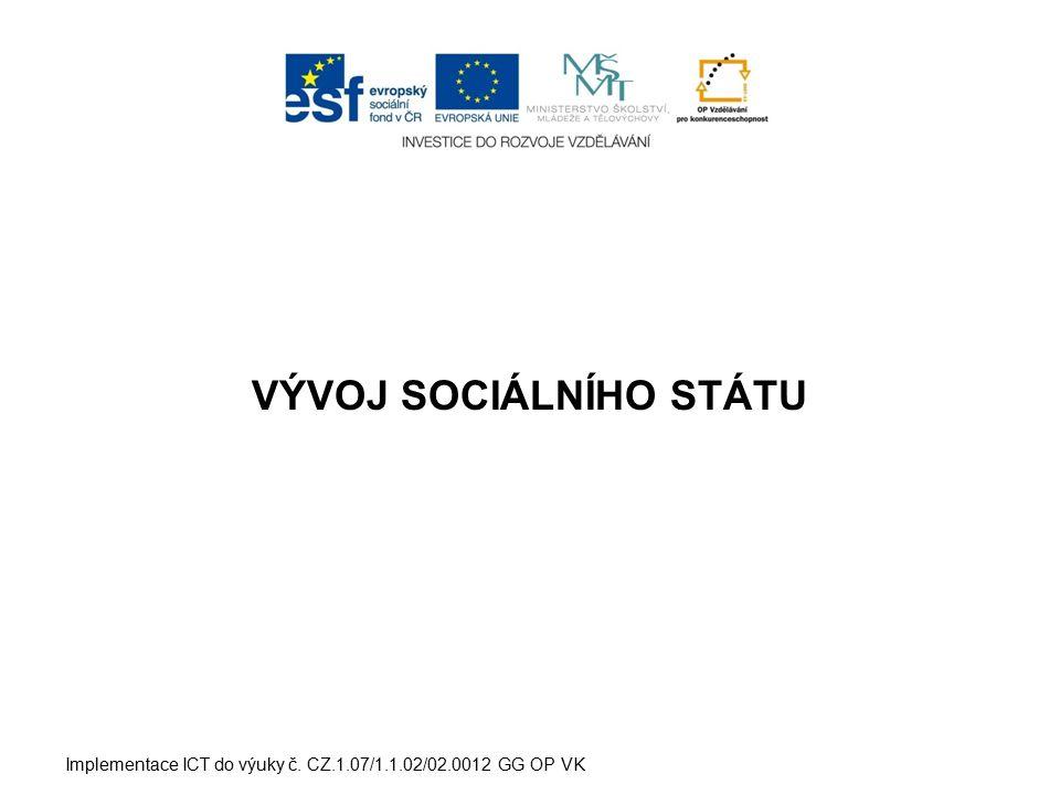 VÝVOJ SOCIÁLNÍHO STÁTU Implementace ICT do výuky č. CZ.1.07/1.1.02/02.0012 GG OP VK