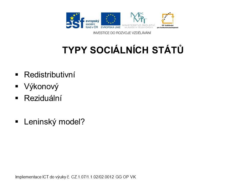 TYPY SOCIÁLNÍCH STÁTŮ  Redistributivní  Výkonový  Reziduální  Leninský model.