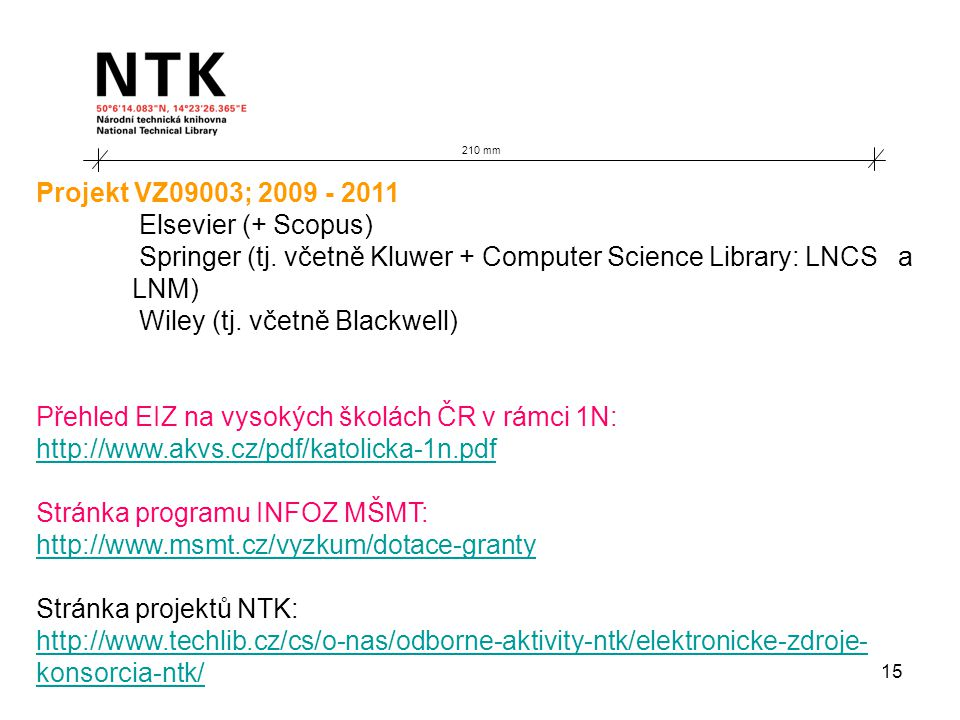 15 210 mm Projekt VZ09003; 2009 - 2011 Elsevier (+ Scopus) Springer (tj. včetně Kluwer + Computer Science Library: LNCS a LNM) Wiley (tj. včetně Black