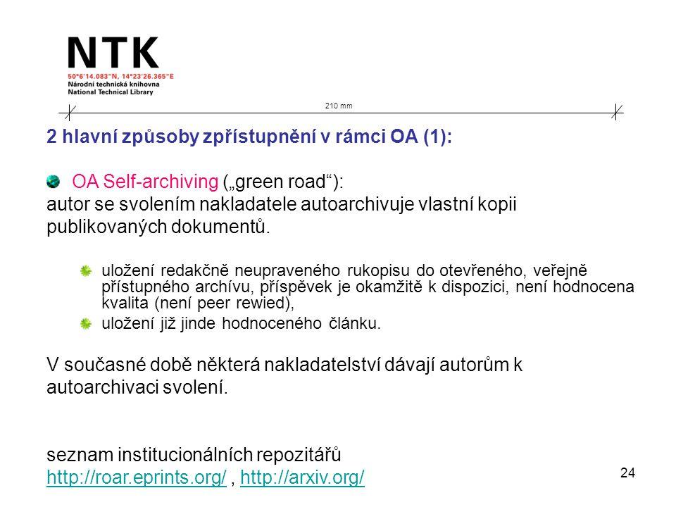 """24 210 mm 2 hlavní způsoby zpřístupnění v rámci OA (1): OA Self-archiving (""""green road ): autor se svolením nakladatele autoarchivuje vlastní kopii publikovaných dokumentů."""
