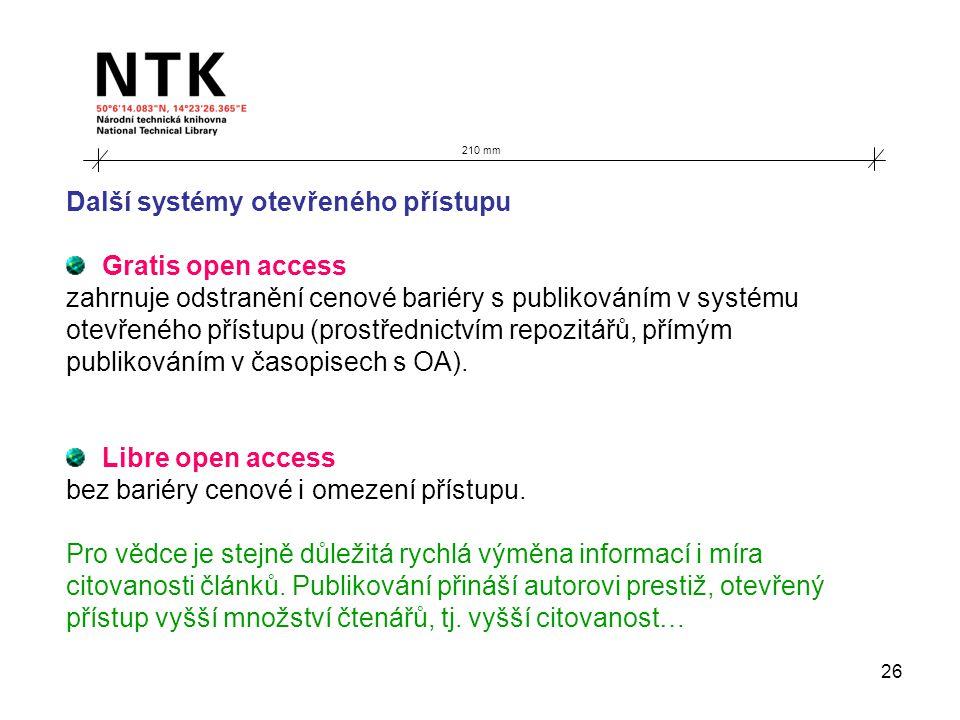 26 210 mm Další systémy otevřeného přístupu Gratis open access zahrnuje odstranění cenové bariéry s publikováním v systému otevřeného přístupu (prostřednictvím repozitářů, přímým publikováním v časopisech s OA).