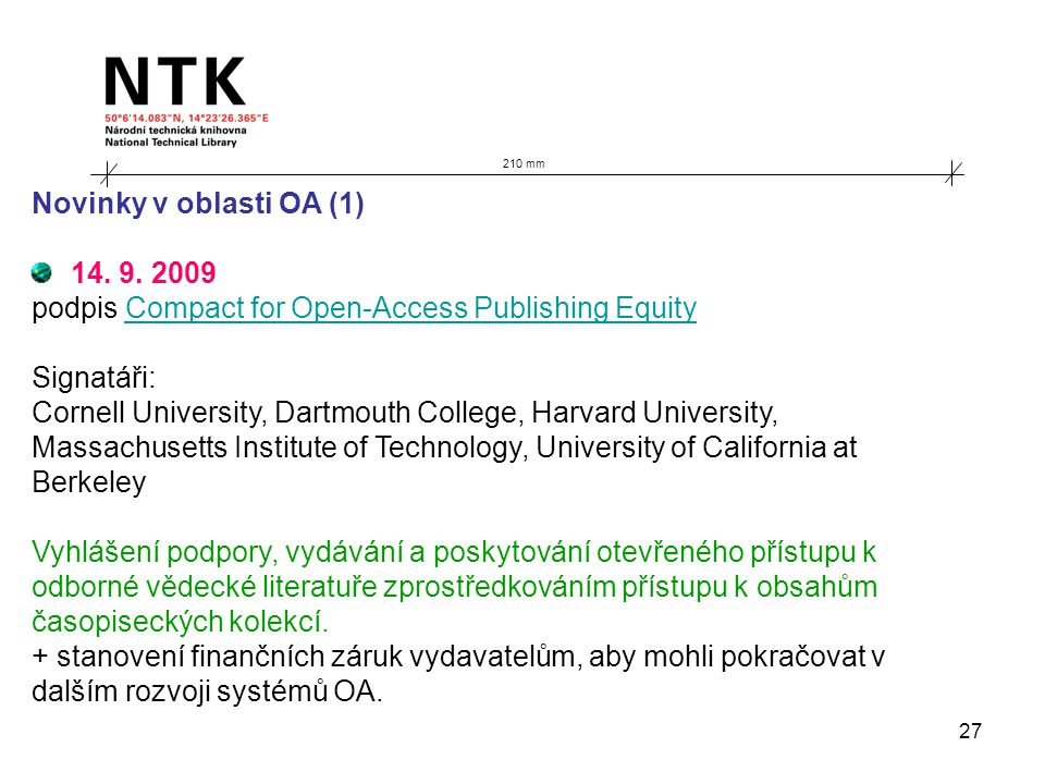 27 210 mm Novinky v oblasti OA (1) 14. 9. 2009 podpis Compact for Open-Access Publishing EquityCompact for Open-Access Publishing Equity Signatáři: Co