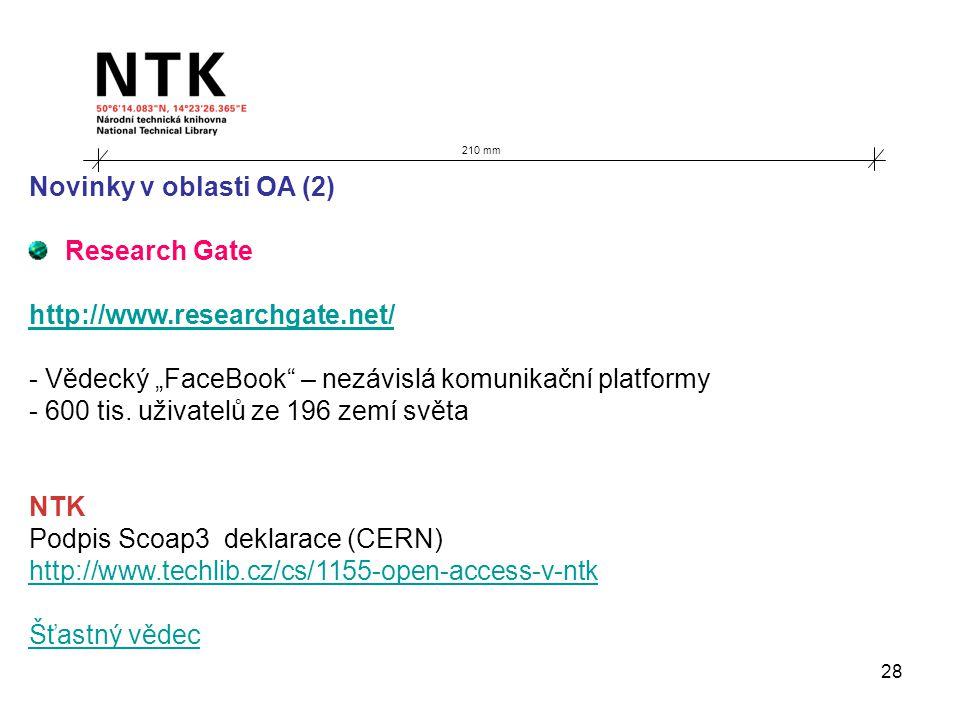 """28 210 mm Novinky v oblasti OA (2) Research Gate http://www.researchgate.net/ - Vědecký """"FaceBook"""" – nezávislá komunikační platformy - 600 tis. uživat"""