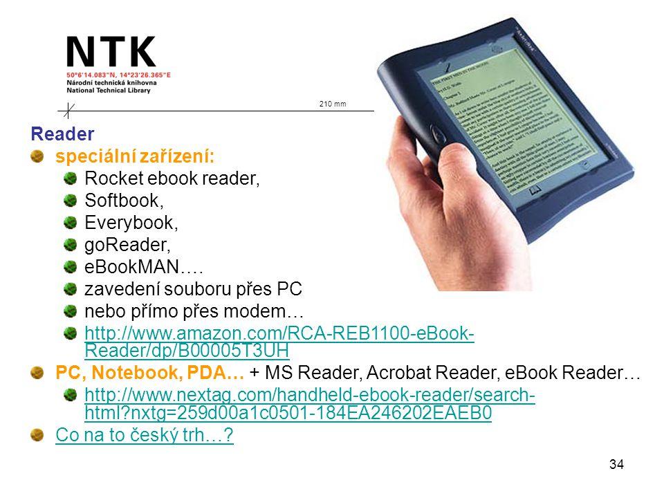 34 210 mm Reader speciální zařízení: Rocket ebook reader, Softbook, Everybook, goReader, eBookMAN…. zavedení souboru přes PC nebo přímo přes modem… ht