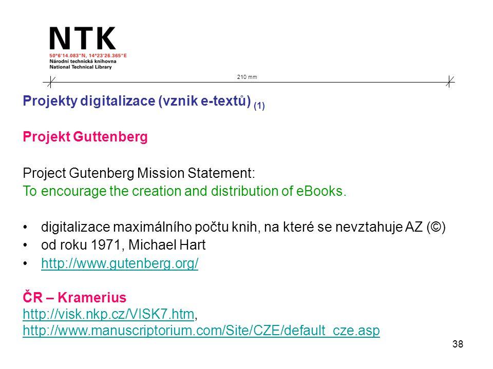 38 210 mm Projekty digitalizace (vznik e-textů) (1) Projekt Guttenberg Project Gutenberg Mission Statement: To encourage the creation and distribution