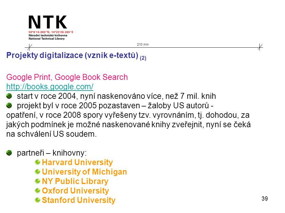 39 210 mm Projekty digitalizace (vznik e-textů) (2) Google Print, Google Book Search http://books.google.com/ start v roce 2004, nyní naskenováno více