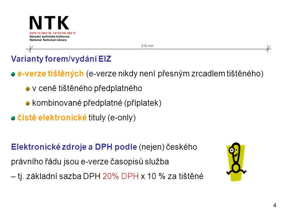 4 210 mm Varianty forem/vydání EIZ e-verze tištěných (e-verze nikdy není přesným zrcadlem tištěného) v ceně tištěného předplatného kombinované předplatné (příplatek) čistě elektronické tituly (e-only) Elektronické zdroje a DPH podle (nejen) českého právního řádu jsou e-verze časopisů služba – tj.