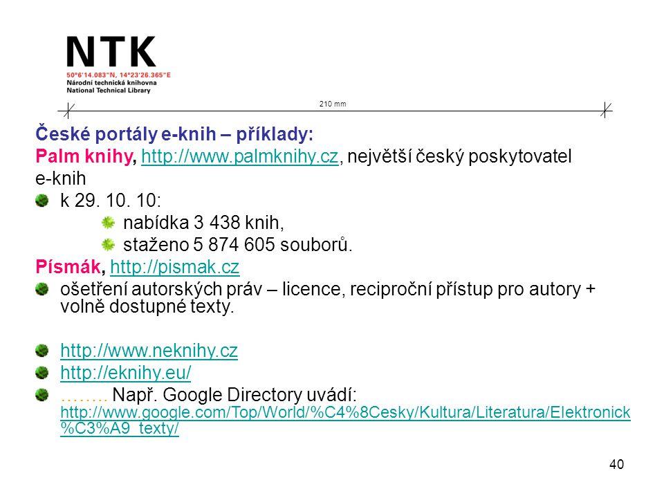 40 210 mm České portály e-knih – příklady: Palm knihy, http://www.palmknihy.cz, největší český poskytovatelhttp://www.palmknihy.cz e-knih k 29. 10. 10