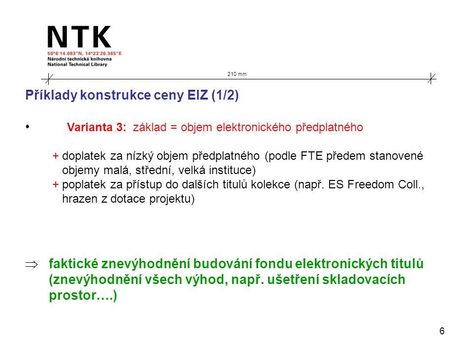 6 210 mm Příklady konstrukce ceny EIZ (1/2) Varianta 3: základ = objem elektronického předplatného + doplatek za nízký objem předplatného (podle FTE p