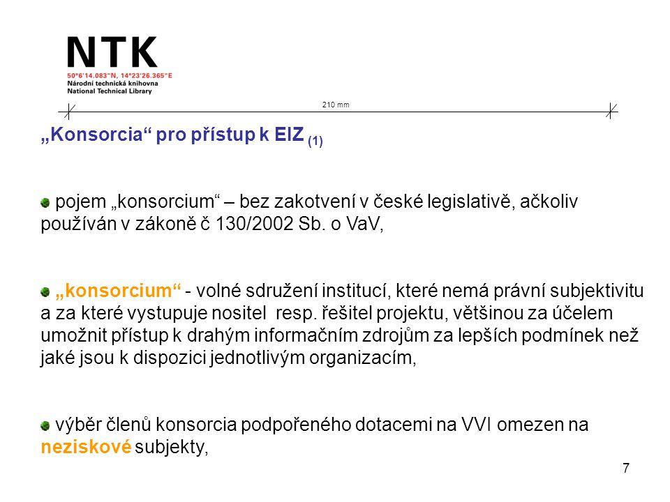 """7 210 mm """"Konsorcia"""" pro přístup k EIZ (1) pojem """"konsorcium"""" – bez zakotvení v české legislativě, ačkoliv používán v zákoně č 130/2002 Sb. o VaV, """"ko"""