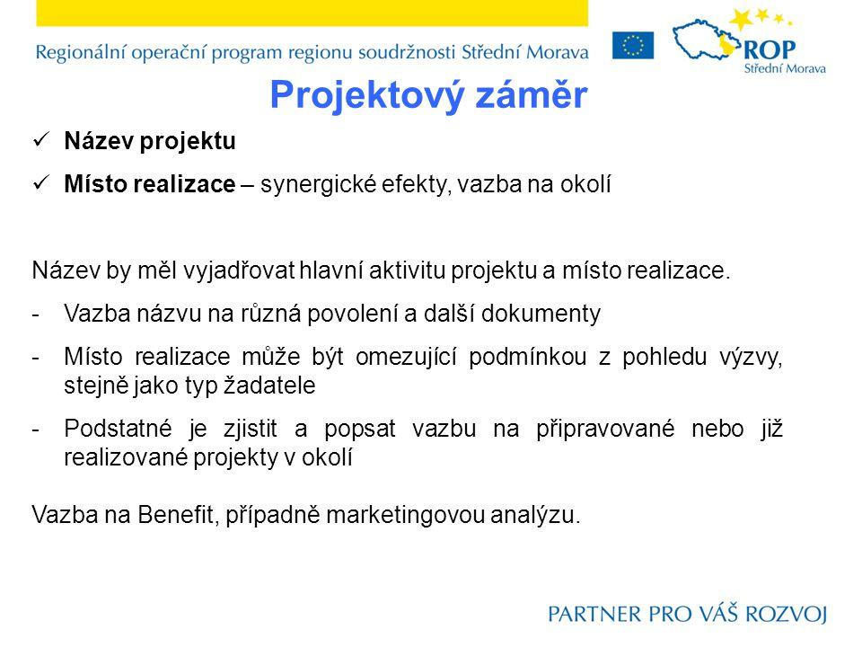 Projektový záměr Název projektu Místo realizace – synergické efekty, vazba na okolí Název by měl vyjadřovat hlavní aktivitu projektu a místo realizace.